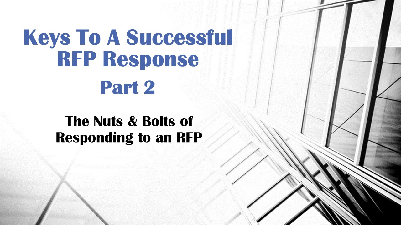 Keys To A Successful RFP Response - Part 2: The Nuts & Bolts of Responding to an RFP