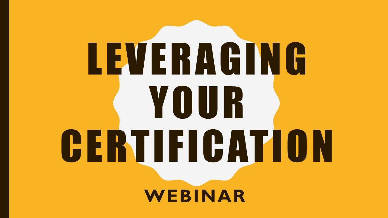 Leveraging Your Certification - Webinar