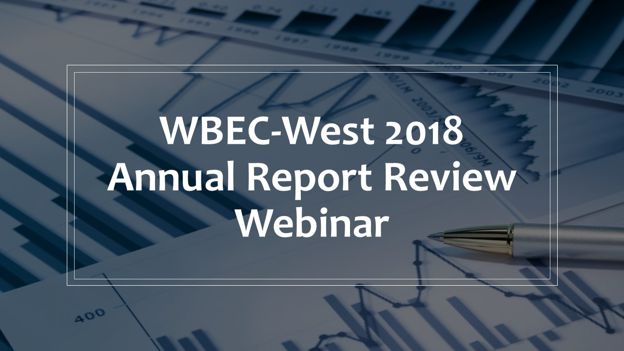 WBEC-West 2018 Annual Report Review - Webinar